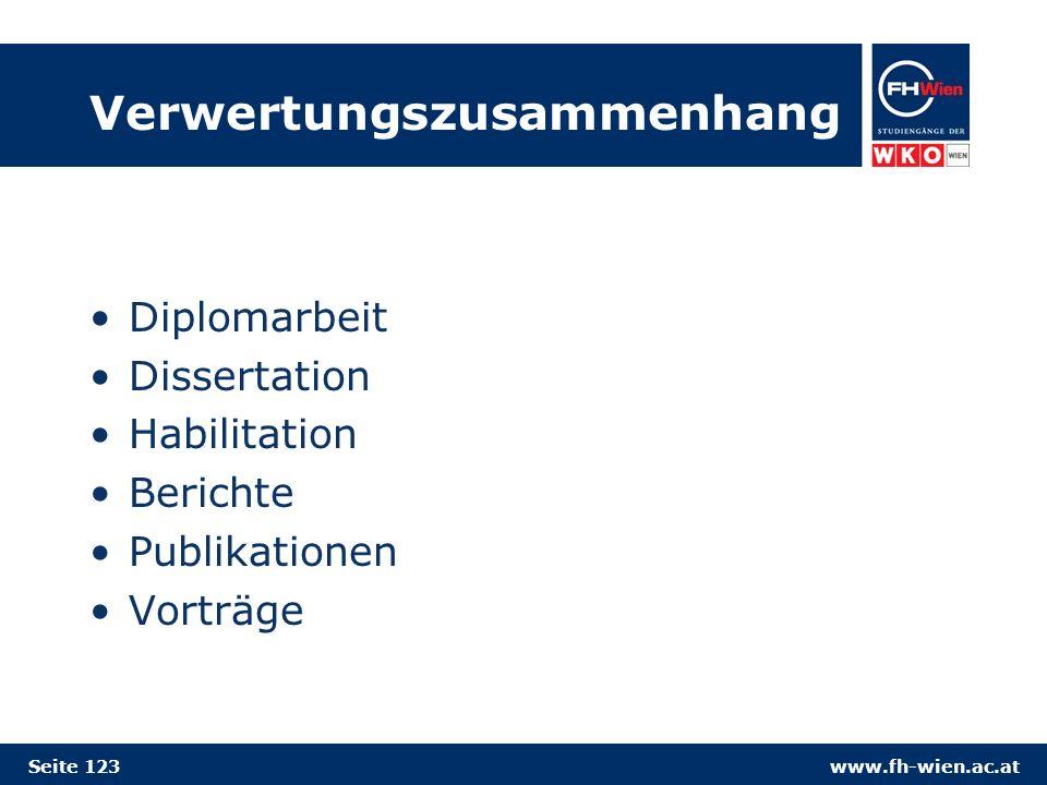 www.fh-wien.ac.at Verwertungszusammenhang Diplomarbeit Dissertation Habilitation Berichte Publikationen Vorträge Seite 123