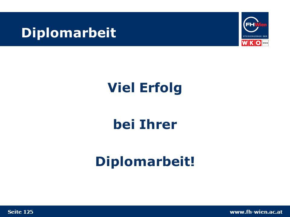 www.fh-wien.ac.at Diplomarbeit Viel Erfolg bei Ihrer Diplomarbeit! Seite 125