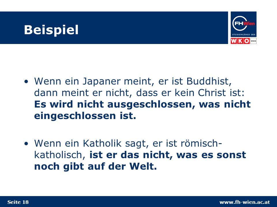 www.fh-wien.ac.at Beispiel Wenn ein Japaner meint, er ist Buddhist, dann meint er nicht, dass er kein Christ ist: Es wird nicht ausgeschlossen, was nicht eingeschlossen ist.