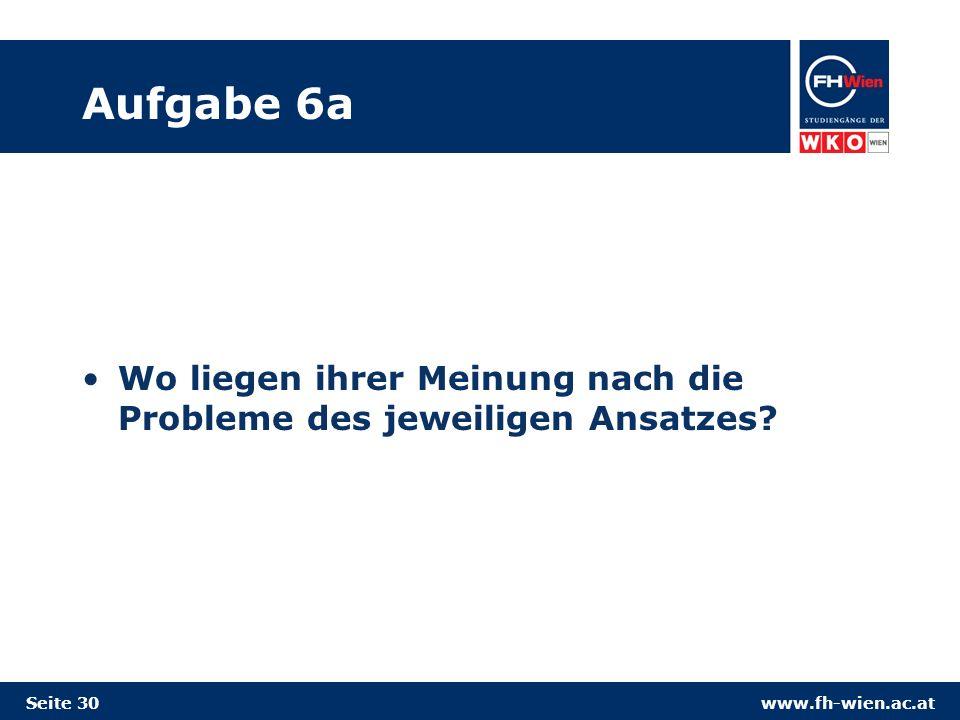 www.fh-wien.ac.at Aufgabe 6a Wo liegen ihrer Meinung nach die Probleme des jeweiligen Ansatzes.