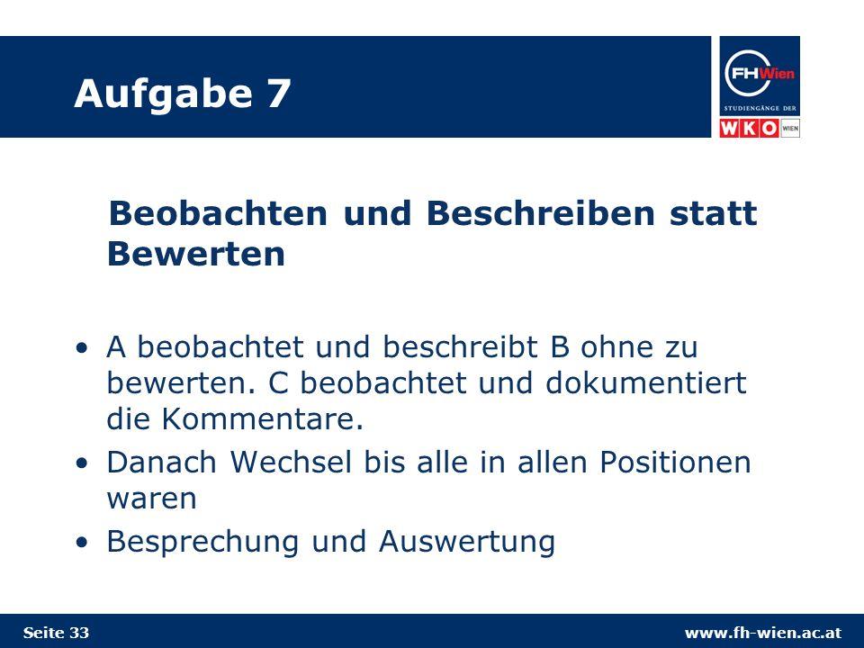 www.fh-wien.ac.at Aufgabe 7 Beobachten und Beschreiben statt Bewerten A beobachtet und beschreibt B ohne zu bewerten.