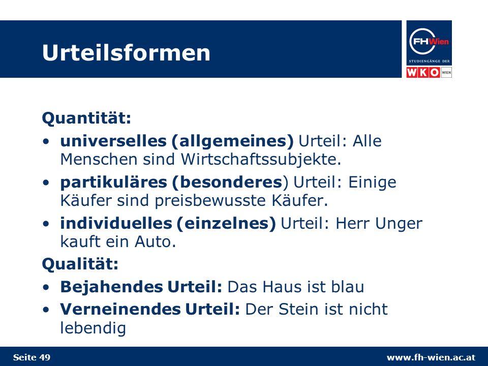 www.fh-wien.ac.at Urteilsformen Quantität: universelles (allgemeines) Urteil: Alle Menschen sind Wirtschaftssubjekte.