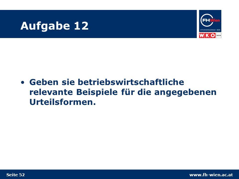 www.fh-wien.ac.at Aufgabe 12 Geben sie betriebswirtschaftliche relevante Beispiele für die angegebenen Urteilsformen.