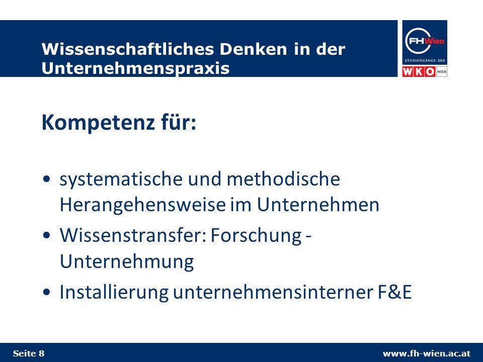www.fh-wien.ac.at Wissenschaftliches Denken in der Unternehmenspraxis Kompetenz für: systematische und methodische Herangehensweise im Unternehmen Wissenstransfer: Forschung - Unternehmung Installierung unternehmensinterner F&E Seite 8
