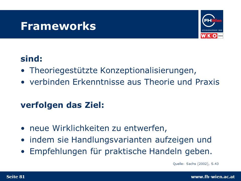 www.fh-wien.ac.at Frameworks sind: Theoriegestützte Konzeptionalisierungen, verbinden Erkenntnisse aus Theorie und Praxis verfolgen das Ziel: neue Wirklichkeiten zu entwerfen, indem sie Handlungsvarianten aufzeigen und Empfehlungen für praktische Handeln geben.