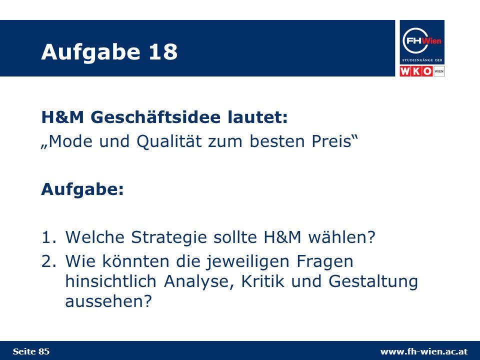 www.fh-wien.ac.at Aufgabe 18 H&M Geschäftsidee lautet: Mode und Qualität zum besten Preis Aufgabe: 1.Welche Strategie sollte H&M wählen.