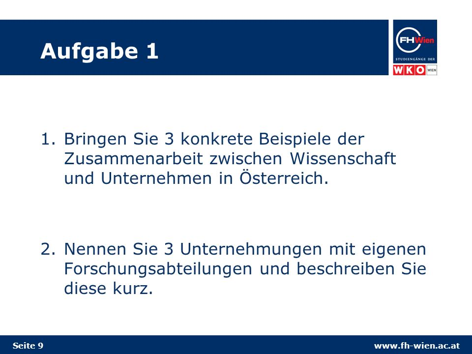 www.fh-wien.ac.at Aufgabe 1 1.Bringen Sie 3 konkrete Beispiele der Zusammenarbeit zwischen Wissenschaft und Unternehmen in Österreich.