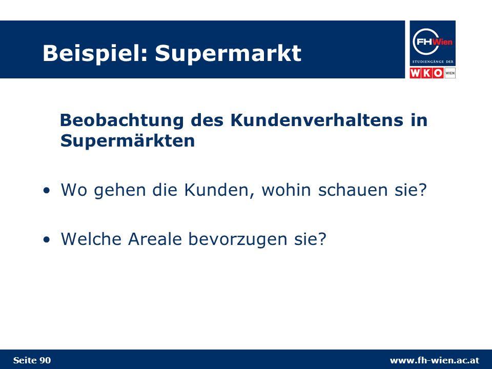 www.fh-wien.ac.at Beispiel: Supermarkt Beobachtung des Kundenverhaltens in Supermärkten Wo gehen die Kunden, wohin schauen sie.
