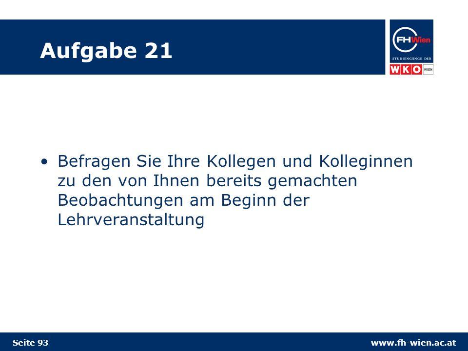 www.fh-wien.ac.at Aufgabe 21 Befragen Sie Ihre Kollegen und Kolleginnen zu den von Ihnen bereits gemachten Beobachtungen am Beginn der Lehrveranstaltung Seite 93