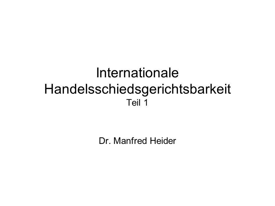 Internationale Handelsschiedsgerichtsbarkeit Teil 1 Dr. Manfred Heider