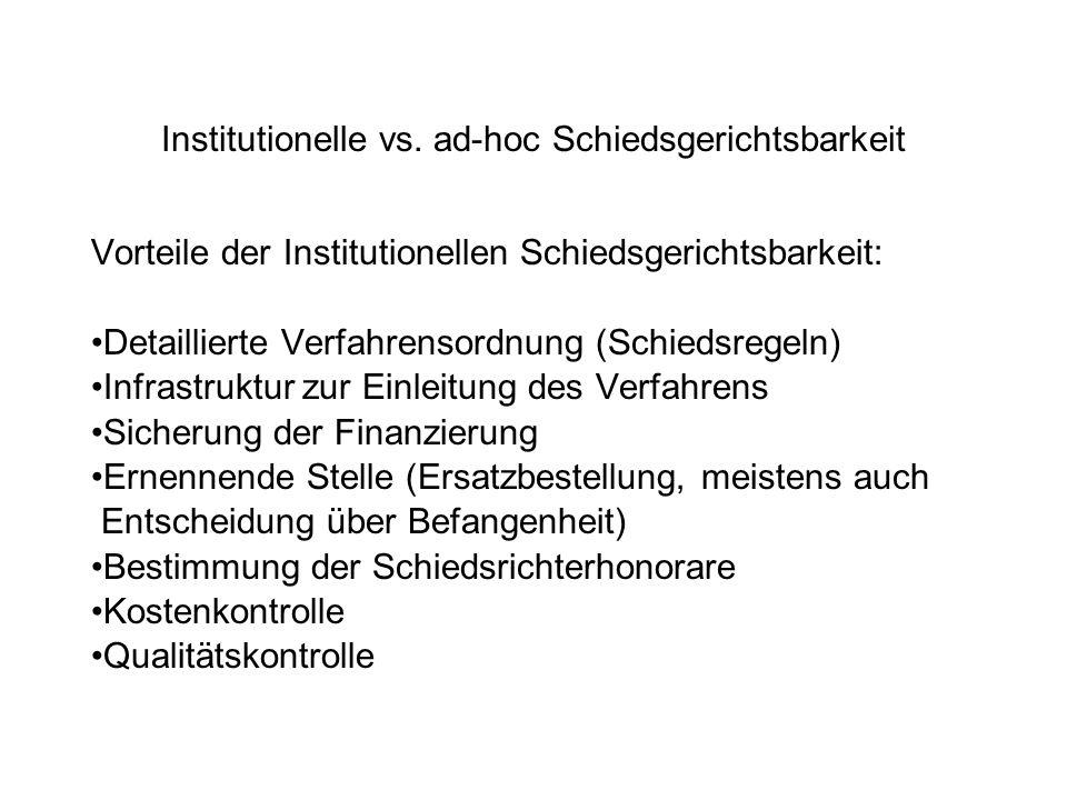 Institutionelle vs. ad-hoc Schiedsgerichtsbarkeit Vorteile der Institutionellen Schiedsgerichtsbarkeit: Detaillierte Verfahrensordnung (Schiedsregeln)