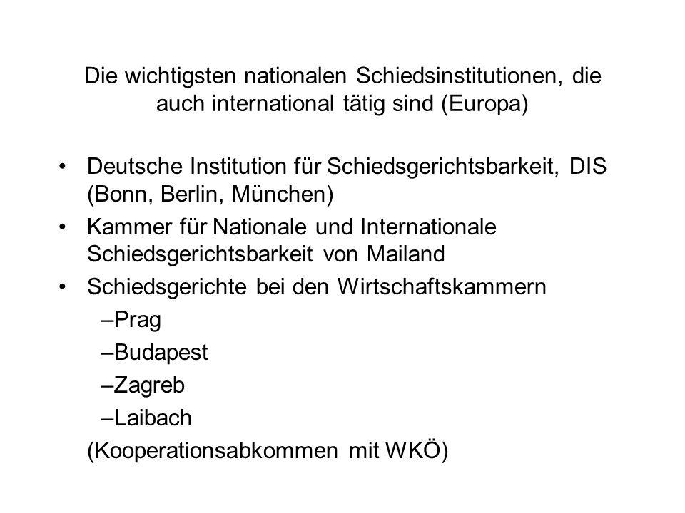 Die wichtigsten nationalen Schiedsinstitutionen, die auch international tätig sind (Europa) Deutsche Institution für Schiedsgerichtsbarkeit, DIS (Bonn