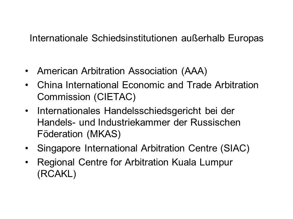 Internationale Schiedsinstitutionen außerhalb Europas American Arbitration Association (AAA) China International Economic and Trade Arbitration Commis
