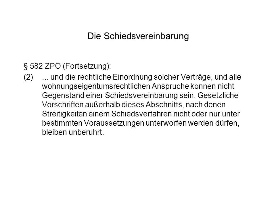 Die Schiedsvereinbarung § 582 ZPO (Fortsetzung): (2)... und die rechtliche Einordnung solcher Verträge, und alle wohnungseigentumsrechtlichen Ansprüch