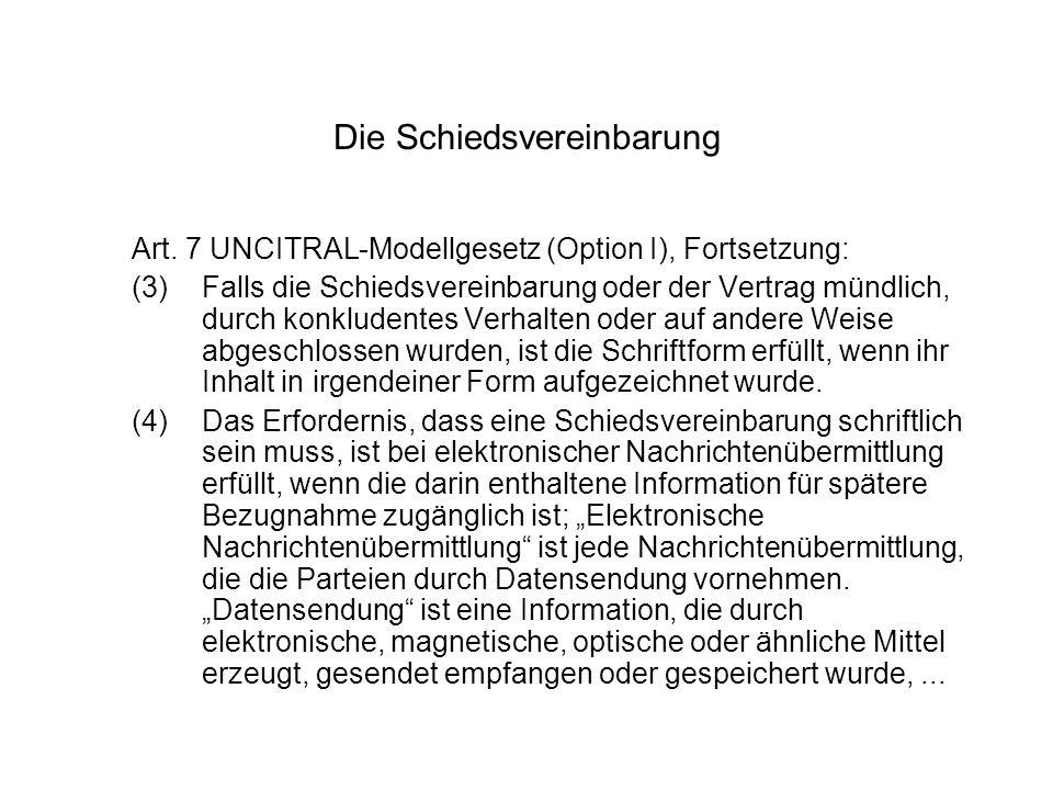 Die Schiedsvereinbarung Art. 7 UNCITRAL-Modellgesetz (Option I), Fortsetzung: (3)Falls die Schiedsvereinbarung oder der Vertrag mündlich, durch konklu