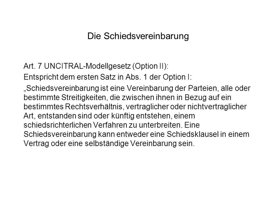 Die Schiedsvereinbarung Art. 7 UNCITRAL-Modellgesetz (Option II): Entspricht dem ersten Satz in Abs. 1 der Option I: Schiedsvereinbarung ist eine Vere