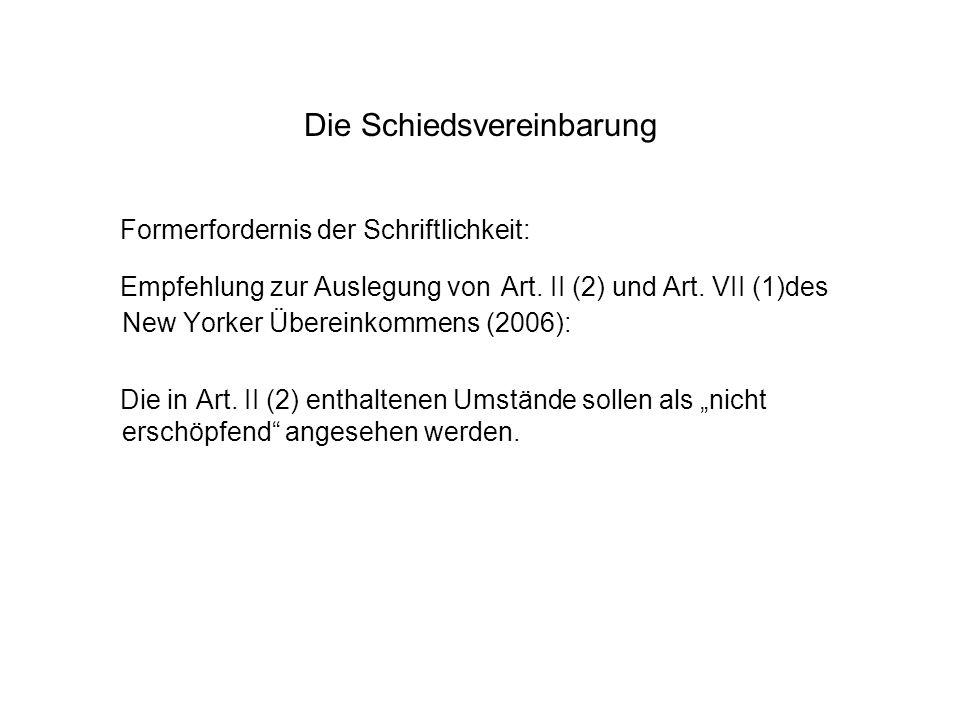 Die Schiedsvereinbarung Formerfordernis der Schriftlichkeit: Empfehlung zur Auslegung von Art. II (2) und Art. VII (1)des New Yorker Übereinkommens (2