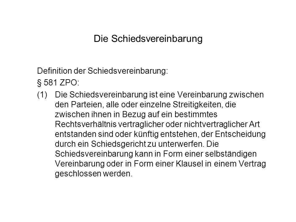 Die Schiedsvereinbarung Definition der Schiedsvereinbarung: § 581 ZPO: (1)Die Schiedsvereinbarung ist eine Vereinbarung zwischen den Parteien, alle od