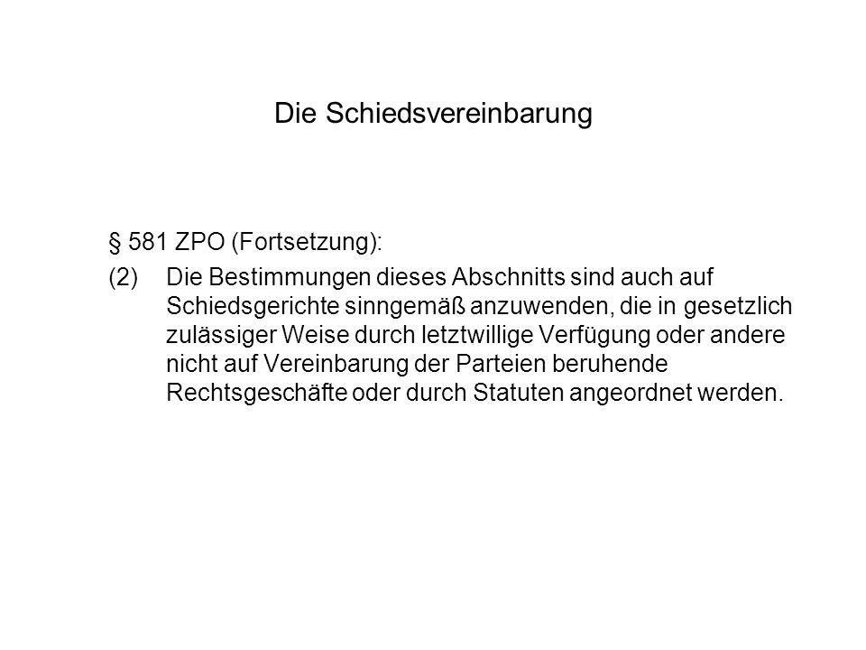 Die Schiedsvereinbarung § 581 ZPO (Fortsetzung): (2)Die Bestimmungen dieses Abschnitts sind auch auf Schiedsgerichte sinngemäß anzuwenden, die in gese