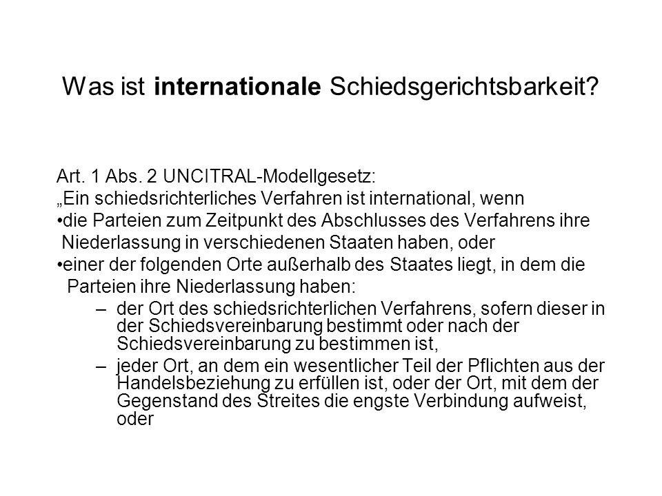 Was ist internationale Schiedsgerichtsbarkeit? Art. 1 Abs. 2 UNCITRAL-Modellgesetz: Ein schiedsrichterliches Verfahren ist international, wenn die Par