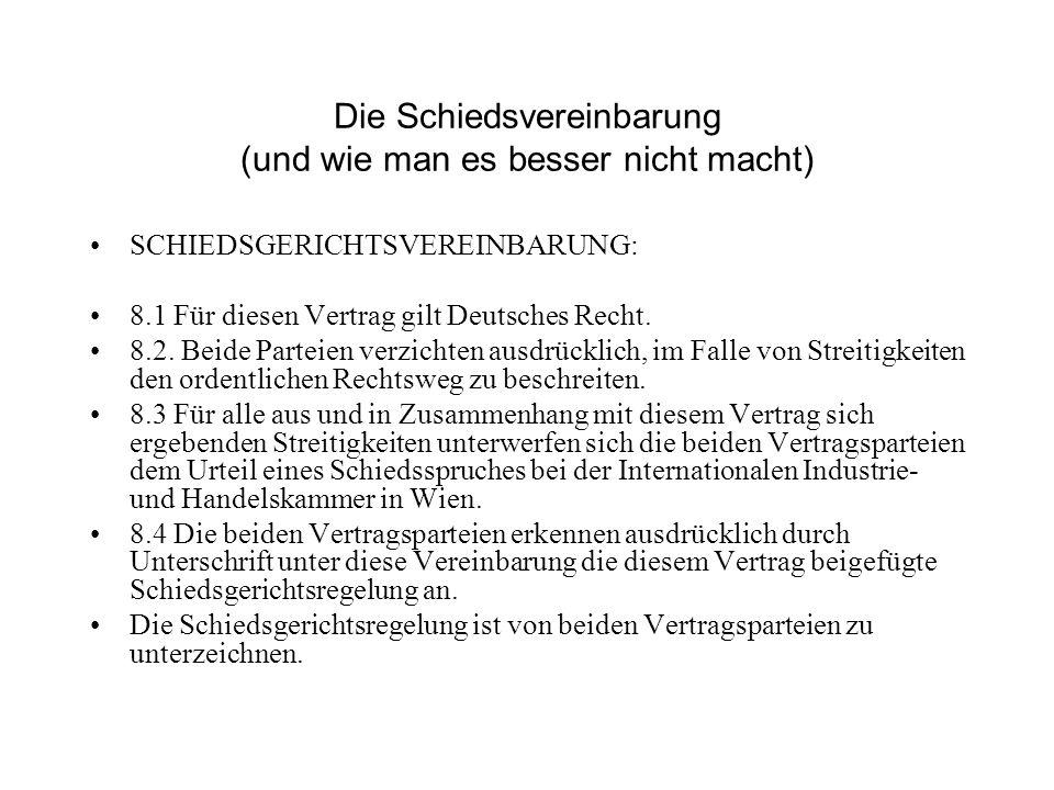 SCHIEDSGERICHTSVEREINBARUNG: 8.1 Für diesen Vertrag gilt Deutsches Recht. 8.2. Beide Parteien verzichten ausdrücklich, im Falle von Streitigkeiten den