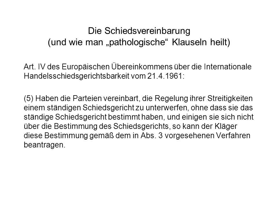 Die Schiedsvereinbarung (und wie man pathologische Klauseln heilt) Art. IV des Europäischen Übereinkommens über die Internationale Handelsschiedsgeric
