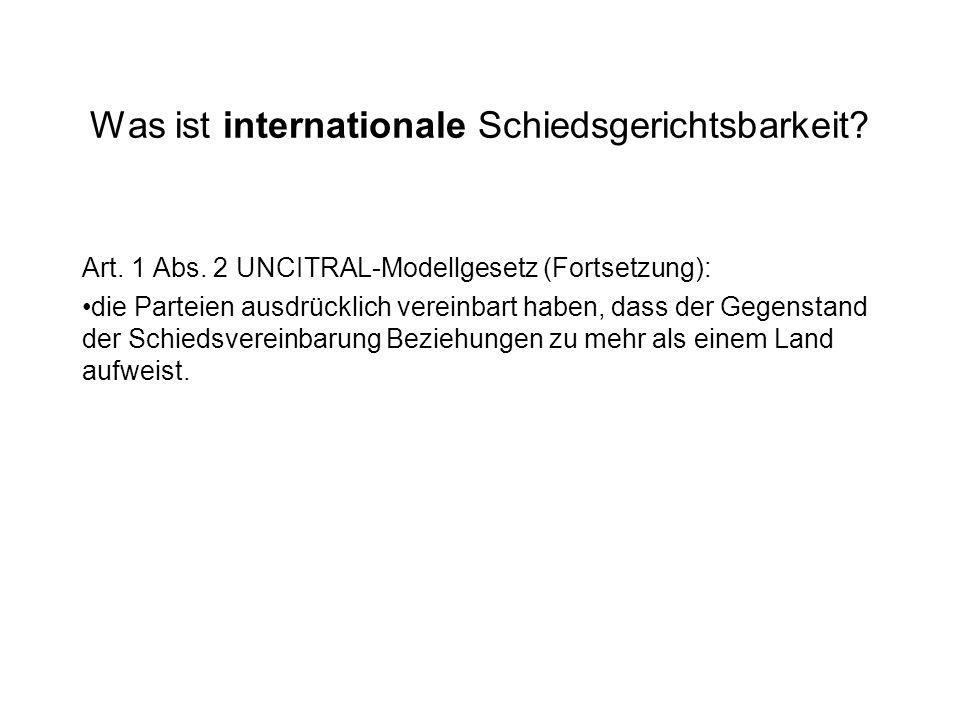 Was ist internationale Schiedsgerichtsbarkeit? Art. 1 Abs. 2 UNCITRAL-Modellgesetz (Fortsetzung): die Parteien ausdrücklich vereinbart haben, dass der