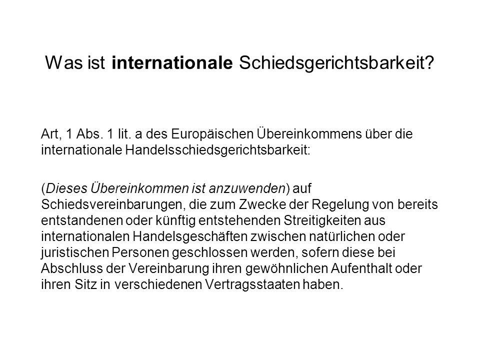 Was ist internationale Schiedsgerichtsbarkeit? Art, 1 Abs. 1 lit. a des Europäischen Übereinkommens über die internationale Handelsschiedsgerichtsbark