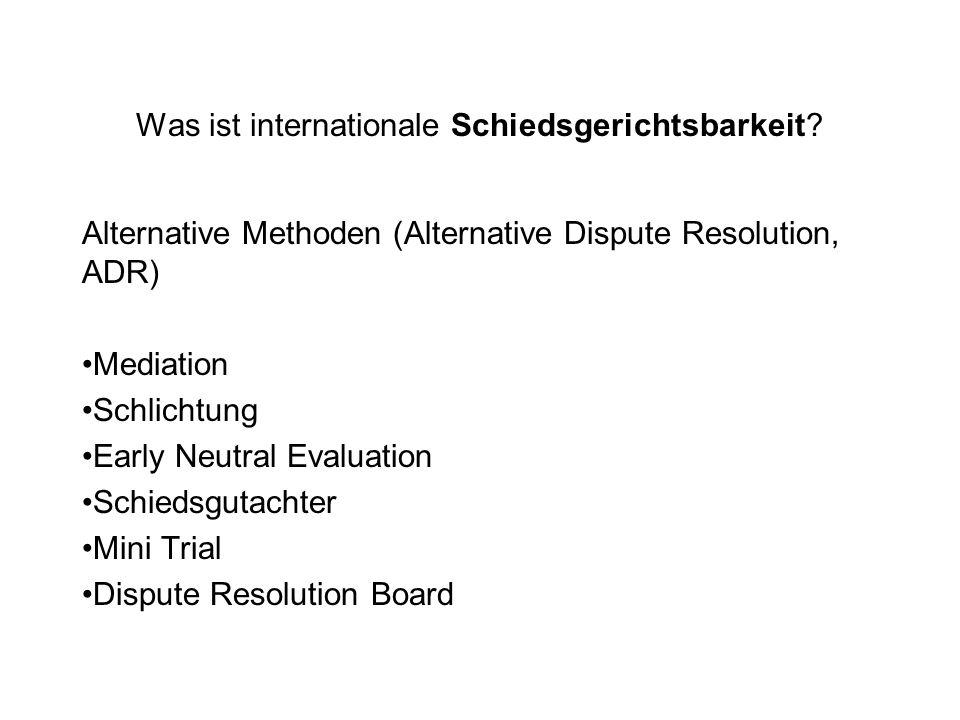 Was ist internationale Schiedsgerichtsbarkeit? Alternative Methoden (Alternative Dispute Resolution, ADR) Mediation Schlichtung Early Neutral Evaluati