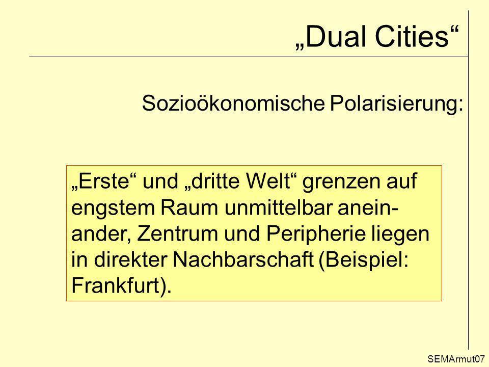 SEMArmut08 Theorie der fragmentierenden Entwicklung – Dual Cities Quelle: F. SCHOLZ, 2005, S. 7