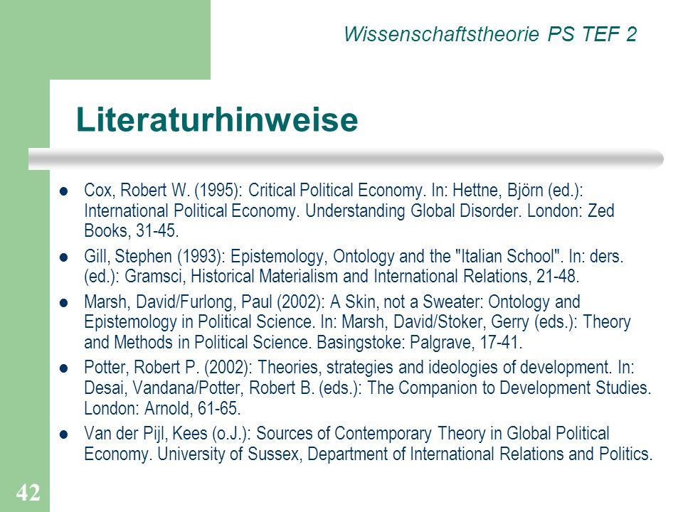 42 Literaturhinweise Cox, Robert W. (1995): Critical Political Economy. In: Hettne, Björn (ed.): International Political Economy. Understanding Global