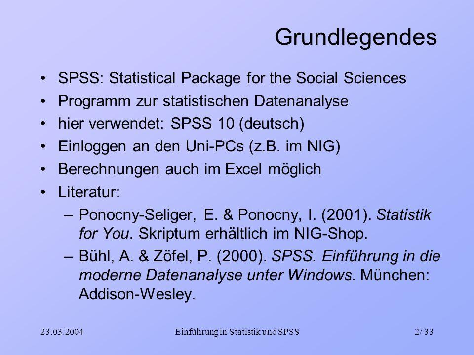 23.03.2004Einführung in Statistik und SPSS2/ 33 Grundlegendes SPSS: Statistical Package for the Social Sciences Programm zur statistischen Datenanalys