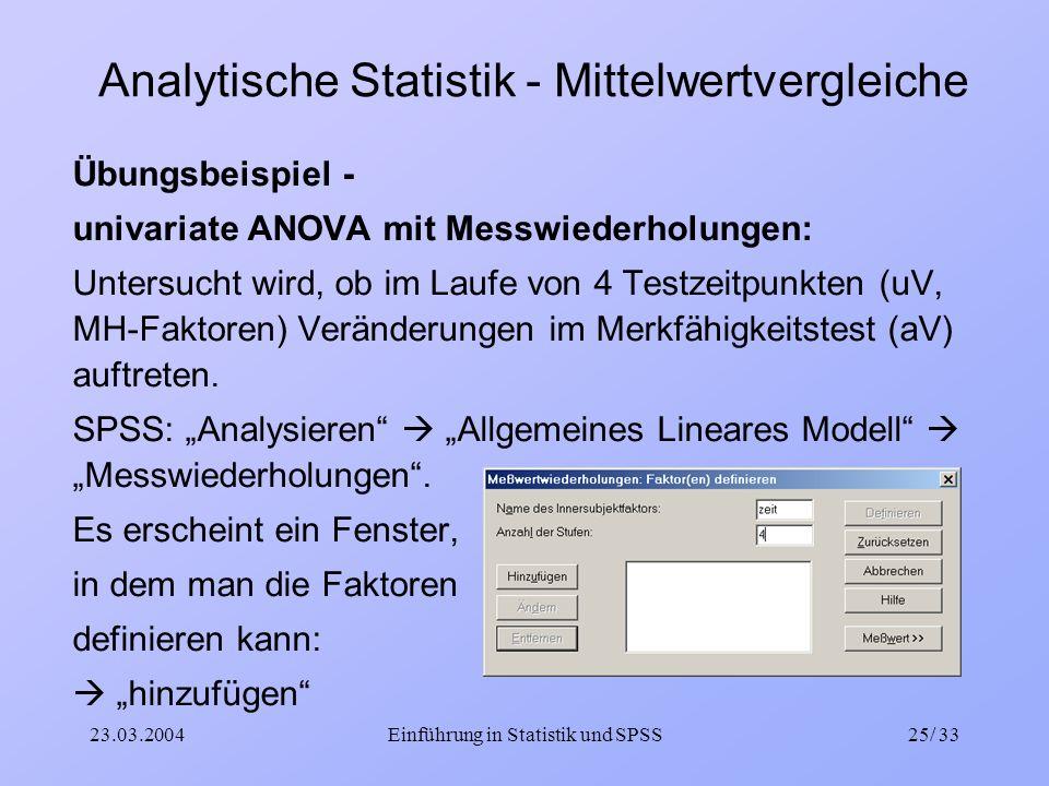 23.03.2004Einführung in Statistik und SPSS25/ 33 Analytische Statistik - Mittelwertvergleiche Übungsbeispiel - univariate ANOVA mit Messwiederholungen