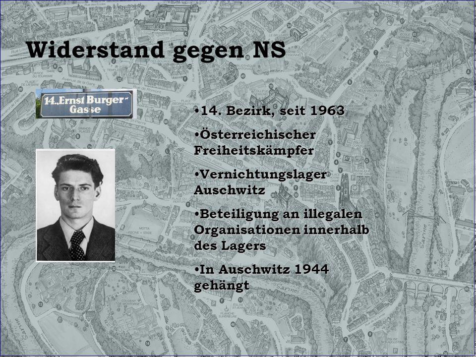 Widerstand gegen NS 14. Bezirk, seit 1963 14. Bezirk, seit 1963 Österreichischer Freiheitskämpfer Österreichischer Freiheitskämpfer Vernichtungslager