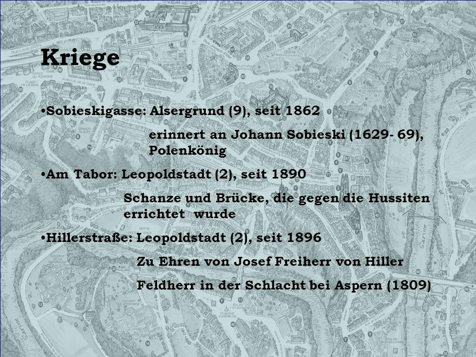 Kriege Sobieskigasse: Alsergrund (9), seit 1862 erinnert an Johann Sobieski (1629- 69), Polenkönig Am Tabor: Leopoldstadt (2), seit 1890 Schanze und B