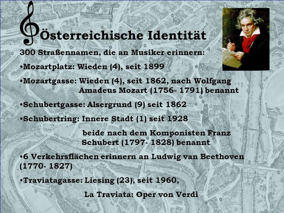 Österreichische Identität 300 Straßennamen, die an Musiker erinnern: Mozartplatz: Wieden (4), seit 1899 Mozartgasse: Wieden (4), seit 1862, nach Wolfg