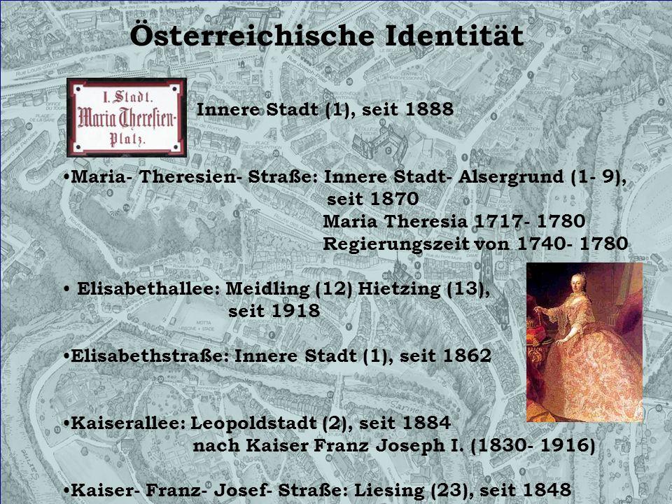 Österreichische Identität Innere Stadt (1), seit 1888 Maria- Theresien- Straße: Innere Stadt- Alsergrund (1- 9), seit 1870 Maria Theresia 1717- 1780 R