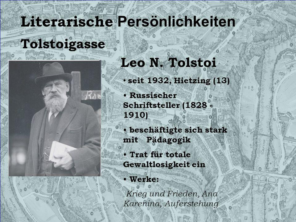 Tolstoigasse seit 1932, Hietzing (13) Russischer Schriftsteller (1828 - 1910) beschäftigte sich stark mit Pädagogik Trat für totale Gewaltlosigkeit ei