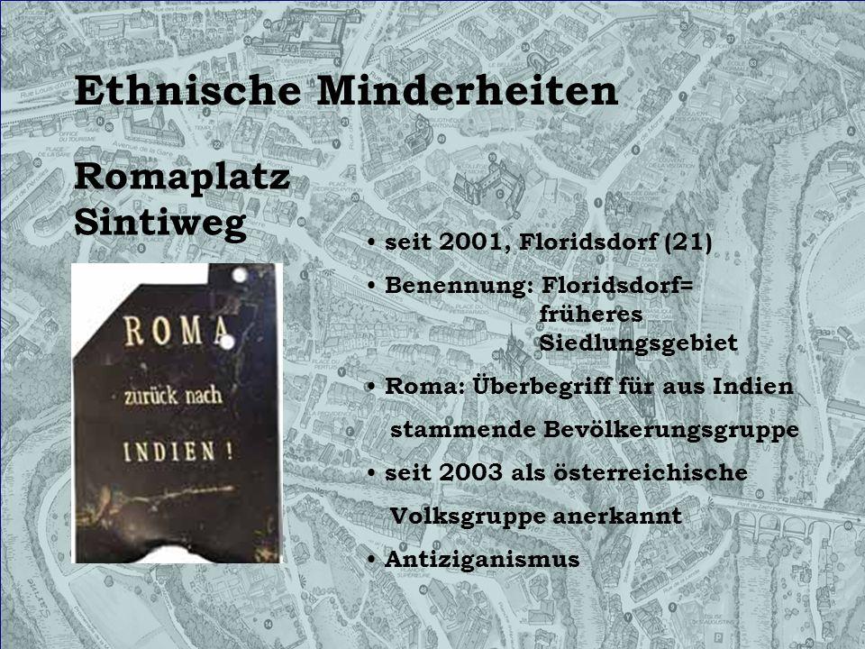 Ethnische Minderheiten seit 2001, Floridsdorf (21) Benennung: Floridsdorf= früheres Siedlungsgebiet Roma: Überbegriff für aus Indien stammende Bevölke