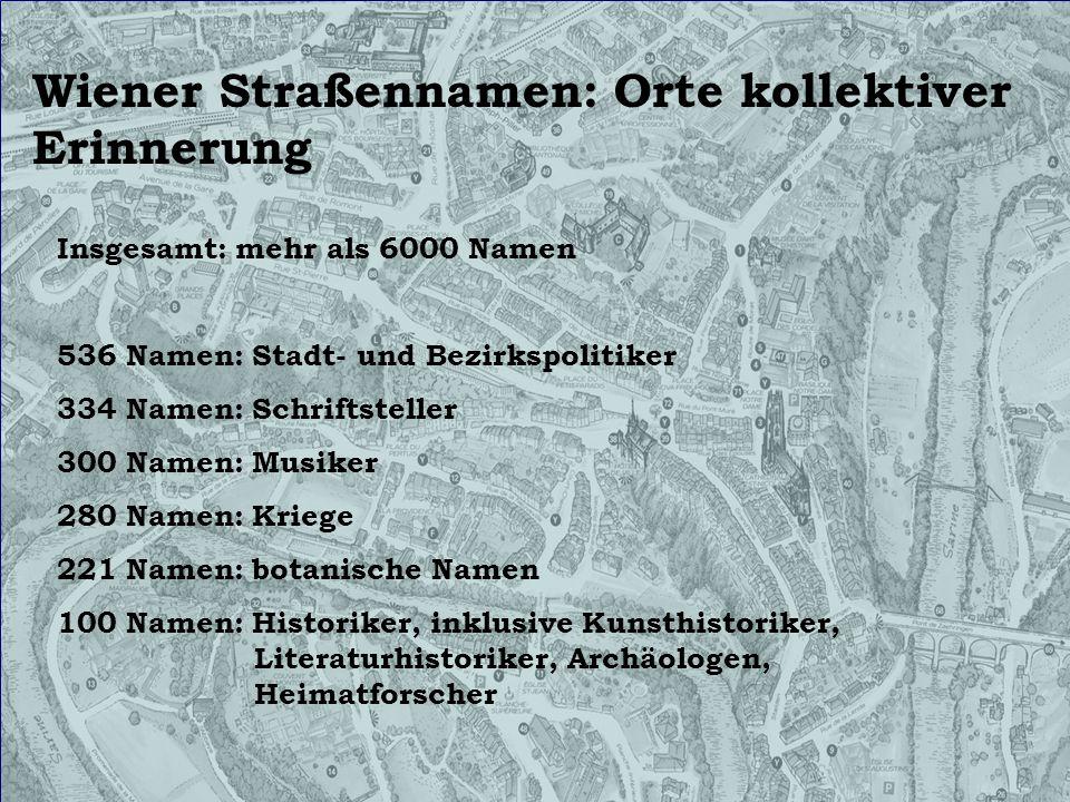 Wiener Straßennamen: Orte kollektiver Erinnerung Insgesamt: mehr als 6000 Namen 536 Namen: Stadt- und Bezirkspolitiker 334 Namen: Schriftsteller 300 N