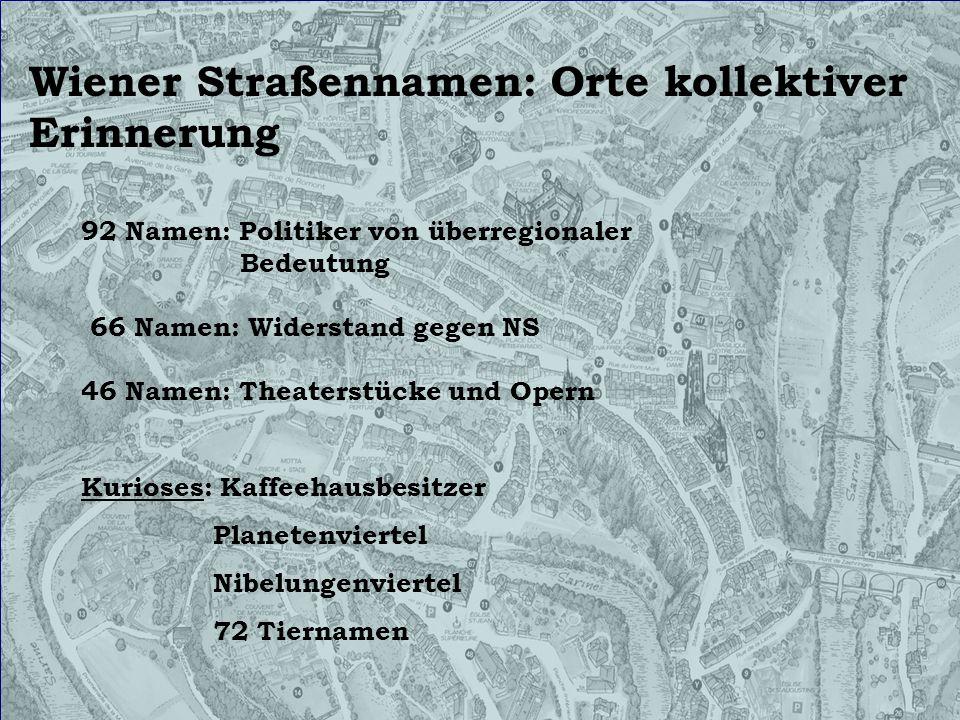 Wiener Straßennamen: Orte kollektiver Erinnerung 92 Namen: Politiker von überregionaler Bedeutung 66 Namen: Widerstand gegen NS 46 Namen: Theaterstück