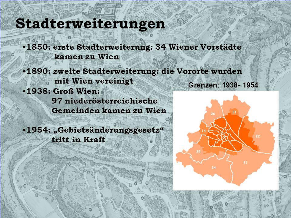 Stadterweiterungen 1850: erste Stadterweiterung: 34 Wiener Vorstädte kamen zu Wien 1890: zweite Stadterweiterung: die Vororte wurden mit Wien vereinigt 1938: Groß Wien: 97 niederösterreichische Gemeinden kamen zu Wien 1954: Gebietsänderungsgesetz tritt in Kraft Grenzen nach 1954