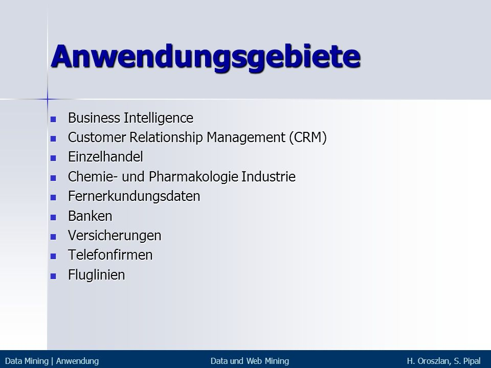 Anwendungsgebiete Business Intelligence Business Intelligence Customer Relationship Management (CRM) Customer Relationship Management (CRM) Einzelhand