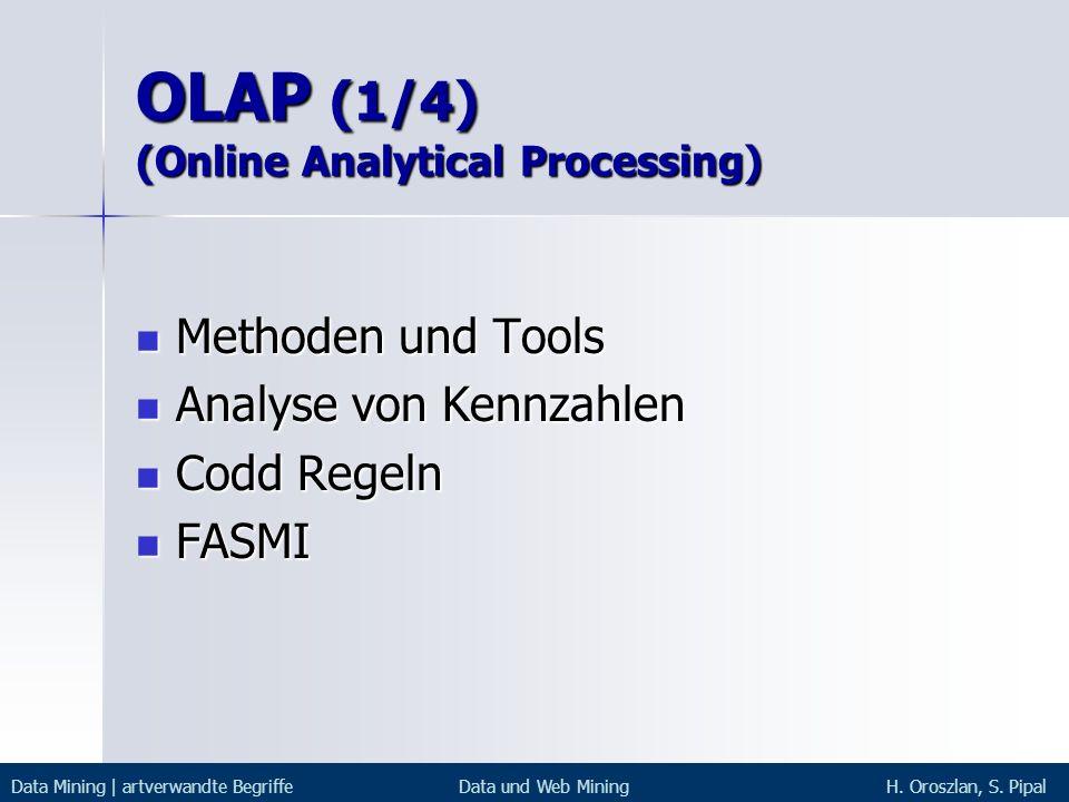 OLAP (1/4) (Online Analytical Processing) Methoden und Tools Methoden und Tools Analyse von Kennzahlen Analyse von Kennzahlen Codd Regeln Codd Regeln