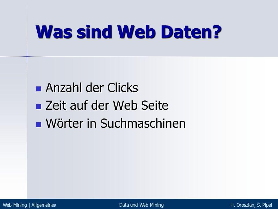 Was sind Web Daten? Anzahl der Clicks Anzahl der Clicks Zeit auf der Web Seite Zeit auf der Web Seite Wörter in Suchmaschinen Wörter in Suchmaschinen