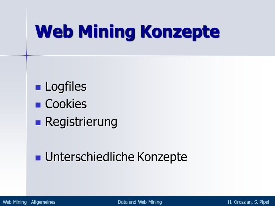 Web Mining Konzepte Logfiles Logfiles Cookies Cookies Registrierung Registrierung Unterschiedliche Konzepte Unterschiedliche Konzepte Web Mining | All