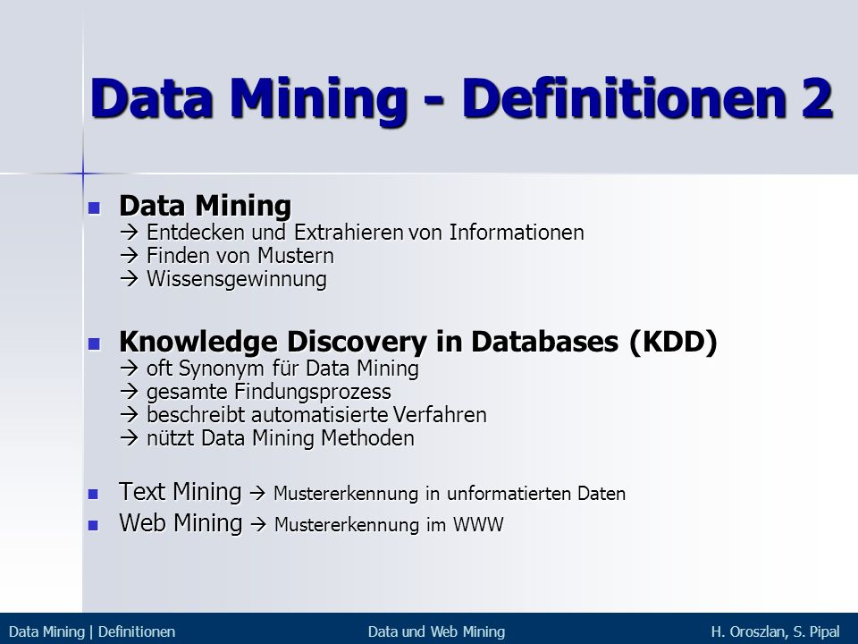 Data Mining - Definitionen 2 Data Mining Entdecken und Extrahieren von Informationen Finden von Mustern Wissensgewinnung Data Mining Entdecken und Ext