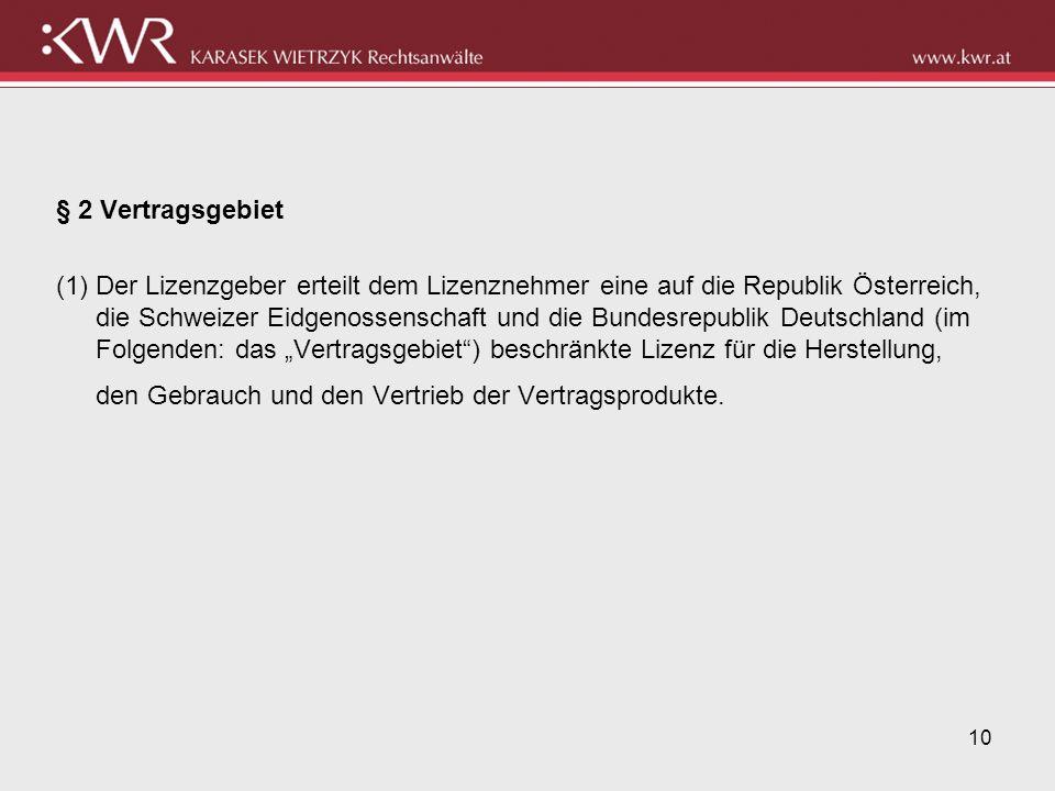 10 § 2 Vertragsgebiet (1) Der Lizenzgeber erteilt dem Lizenznehmer eine auf die Republik Österreich, die Schweizer Eidgenossenschaft und die Bundesrep