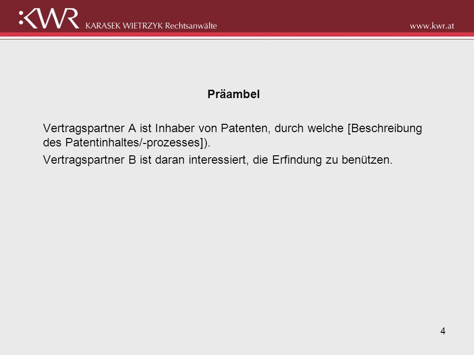 4 Präambel Vertragspartner A ist Inhaber von Patenten, durch welche [Beschreibung des Patentinhaltes/-prozesses]). Vertragspartner B ist daran interes