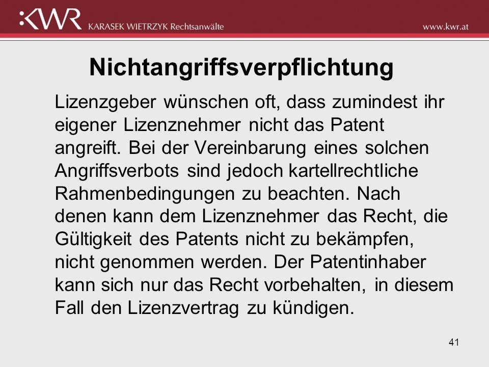 41 Nichtangriffsverpflichtung Lizenzgeber wünschen oft, dass zumindest ihr eigener Lizenznehmer nicht das Patent angreift. Bei der Vereinbarung eines